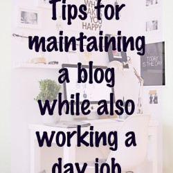 Tips for having a blog and working a day job