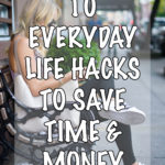 10 Everyday Life Hacks To Save Time & Money