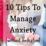 10 Tips For Managing Anxiety Without Medication